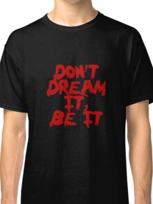 Rocky Horror Dont Dream It Be It  Classic T-Shirt