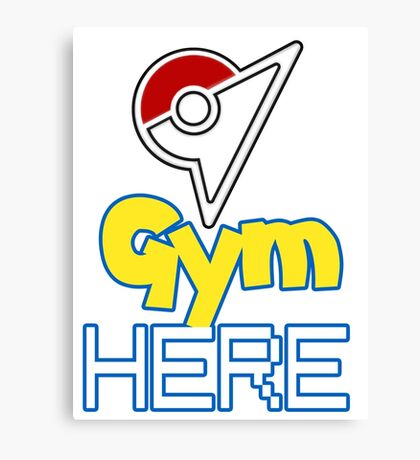 Pokemon Go - Gym HERE  Canvas Print