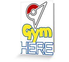 Pokemon Go - Gym HERE  Greeting Card