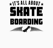 Its All About Skateboarding Unisex T-Shirt