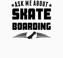 Ask Me About Skateboarding Unisex T-Shirt