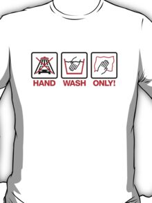 Hand Wash Only! (4) T-Shirt