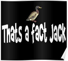 Duck Dynasty Quote - Thats A Fact Jack Poster