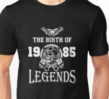 1985 - the birth of legends Unisex T-Shirt