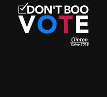 Don't Boo Vote: Hillary Clinton / Kaine Unisex T-Shirt