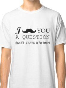 Mustache Beard Quoestion Funny Men Joke Fashion Trending Classic T-Shirt