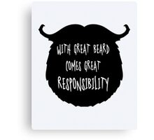 Great Beard Responsibility Funny Quote Canvas Print