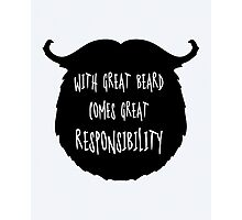Great Beard Responsibility Funny Quote Photographic Print