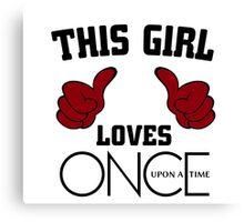This Girl Loves Once Upon A Time Canvas Print
