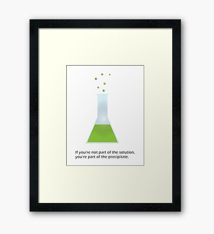 If you're not part of the solution... Framed Print