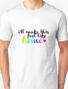 I'll Make This Feel Like Home Unisex T-Shirt
