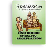 END B.S.L (BREED SPECIFIC LEGISLATION) SPECIESISM Canvas Print