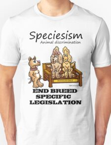 END B.S.L (BREED SPECIFIC LEGISLATION) SPECIESISM T-Shirt