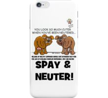 SPAY AND NEUTER ! iPhone Case/Skin