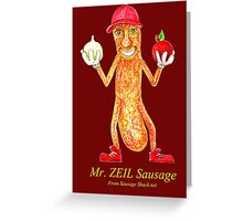 Rob Gamble's and Shawn Mahoney's Mr. ZEIL Sausage copy right 2015 Greeting Card