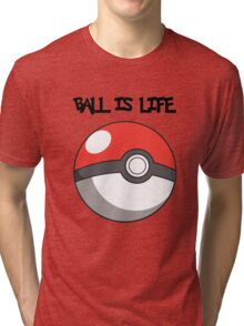 Pokeball is life! Tri-blend T-Shirt