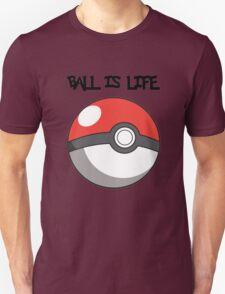 Pokeball is life! Unisex T-Shirt