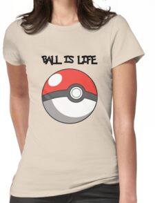 Pokeball is life! Womens Fitted T-Shirt