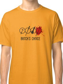 Butchs choice Classic T-Shirt