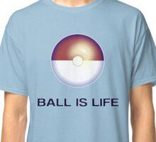 (Poke)Ball is Life Classic T-Shirt