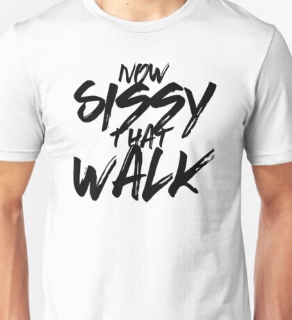 Now Sissy That Walk Unisex T-Shirt