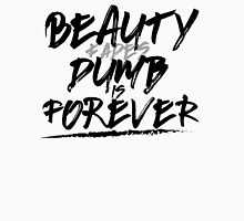 Beauty Fades Dumb Is Forever Unisex T-Shirt