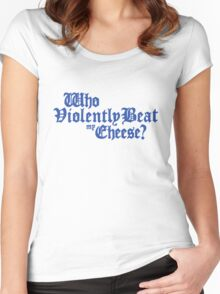 Who Violently Beat My Cheese? Women's Fitted Scoop T-Shirt