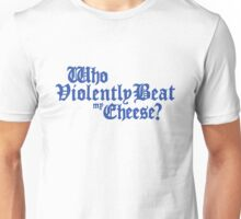 Who Violently Beat My Cheese? Unisex T-Shirt