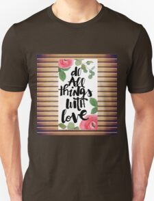 """""""Do all things with love"""",text,typography,floral,black,white,green,red,roses Unisex T-Shirt"""