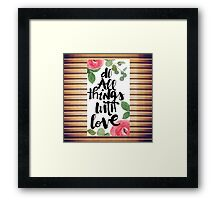 """Do all things with love"",text,typography,floral,black,white,green,red,roses Framed Print"