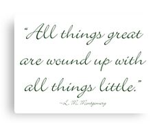 All things great are wound up with all things little Canvas Print