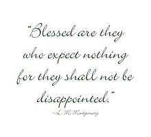 Blessed are they who expect nothing, for they shall not be disappointed by Amantine