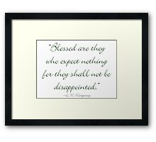 Blessed are they who expect nothing, for they shall not be disappointed Framed Print