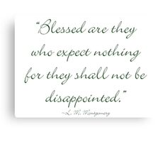 Blessed are they who expect nothing, for they shall not be disappointed Canvas Print