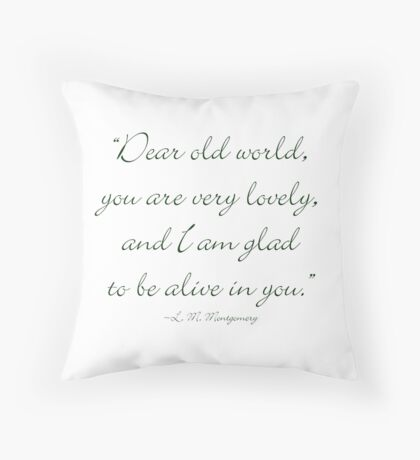 Dear old world, you are very lovely and I'm glad to be alive in you Throw Pillow