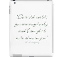 Dear old world, you are very lovely and I'm glad to be alive in you iPad Case/Skin