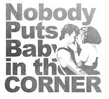 Nobody Puts Baby in the Corner by weareahurricane