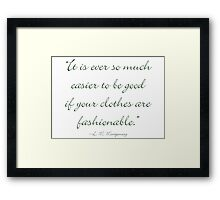 It's ever so much easier to be good if your clothes are fasionable Framed Print