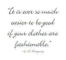 It's ever so much easier to be good if your clothes are fasionable by Amantine