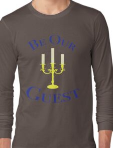 be our guest Long Sleeve T-Shirt