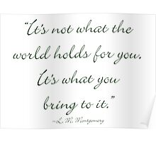 It's not what the world holds for you, it's what you bring to it Poster