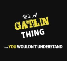 It's A GATLIN thing, you wouldn't understand !! by satro