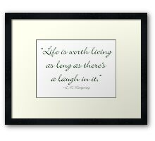 Life is worth living, as long as there is a laugh in it Framed Print