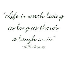 Life is worth living, as long as there is a laugh in it Photographic Print