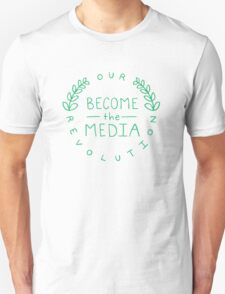 #BecomeTheMedia - Green on White | Our Revolution  Unisex T-Shirt