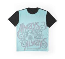 Always be Wary of Always Graphic T-Shirt