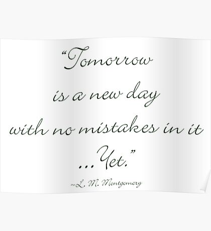 Tomorrow is a new day with no mistakes in it yet Poster