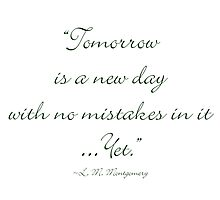 Tomorrow is a new day with no mistakes in it yet Photographic Print