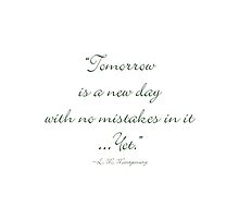 Tomorrow is a new day with no mistakes in it yet by Amantine