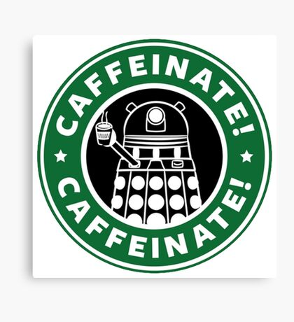 Caffeinate! Exterminate! Canvas Print